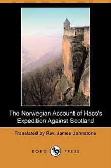 The Norwegian Account of Haco's Expedition Against Scotland (Dodo Press) - Sturla Rarson, James Johnstone
