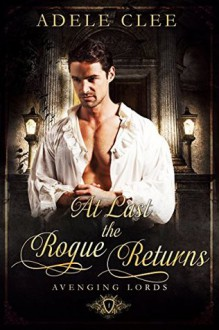 At Last the Rogue Returns - Adele Clee