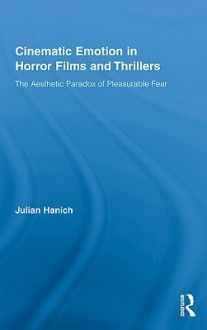 Cinematic Emotion in Horror Films and Thrillers: The Aesthetic Paradox of Pleasurable Fear - Julian Hanich