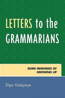 Letters to the Grammarians: Some Memories of Growing Up - Dipo Kalejaiye