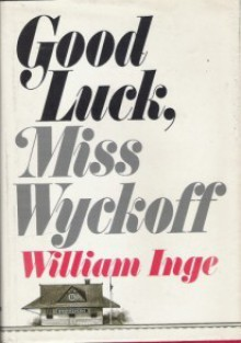 Good Luck Miss Wyckoff - William Motter Inge