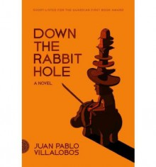 [(Down the Rabbit Hole)] [Author: Juan Pablo Villalobos] published on (October, 2012) - Juan Pablo Villalobos