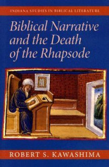 Biblical Narrative and the Death of the Rhapsode - Robert S. Kawashima