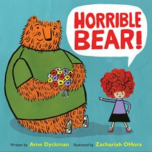 Horrible Bear! - Ame Dyckman,Zachariah OHora
