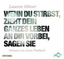 Wenn du stirbst, zieht dein ganzes Leben an dir vorbei, sagen sie - Lauren Oliver, Anna Thalbach, Katharina Diestelmeier