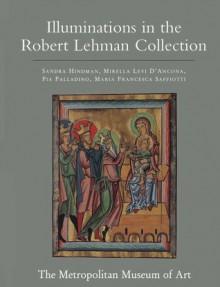 The Robert Lehman Collection: Volume 4, Illuminations - Sandra Hindman, Mirella Levi D'Ancona, Pia Pallidino, Maria Francesca Saffiotti