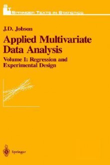 Applied Multivariate Data Analysis: Volume 1: Regression and Experimental Design - J. D. Jobson, Ingram Olkin, Stephen E. Fienberg