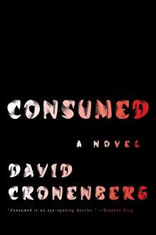 Consumed: A Novel - David Cronenberg