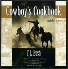A Cowboy's Cookbook Rides Again - T.L. Bush