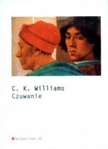 Czuwanie - C.K. Williams, Maja Wodecka