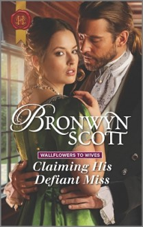 Claiming His Defiant Miss (Wallflowers to Wives) - Bronwyn Scott