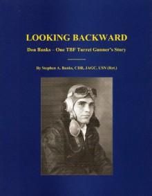 LOOKING BACKWARD: Don Banks - One TBF Turret Gunner's Story - STEPHEN BANKS