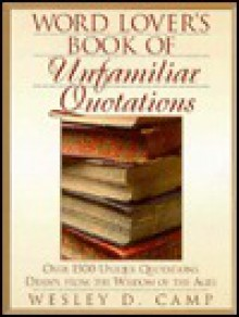 Word Lover's Book of Unfamiliar Quotations - Wesley D. Camp