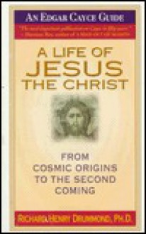 A Life of Jesus the Christ: From Cosmic Origins to the Second Coming - Richard Henry Drummond