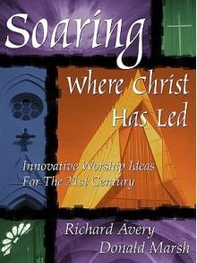 Soaring Where Christ Has Led - Richard K. Avery, Don Marsh