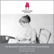 The Beautifull Cassandra and Other Early Writings - The young Jane Austen, Teresa Gallagher