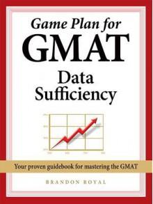 Game Plan for GMAT Data Sufficiency - Brandon Royal