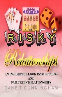 Risky Relationships - Dane T Cunningham, T Cunningham Dane