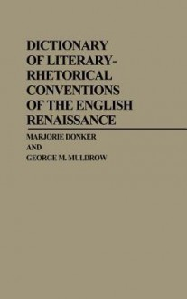 Dictionary of Literary-Rhetorical Conventions of the English Renaissance - Marjorie Donker, George M. Muldrow