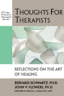 Thoughts for Therapists: Reflections on the Art of Healing - Bernard Schwartz, John V. Flowers