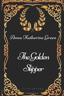 The Golden Slipper - Anna Katharine Green