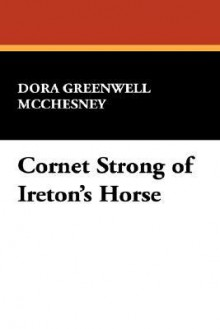 Cornet Strong of Ireton's Horse - Dora Greenwell McChesney