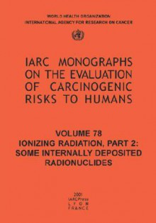 Ionizing Radiation: Part II: Some Internally Deposited Radionuclides - IARC, The International Agency for Research on