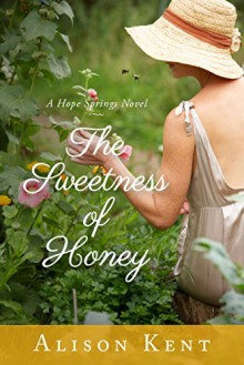 The Sweetness of Honey (A Hope Springs Novel) - Alison Kent