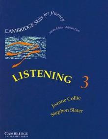 Listening 3 Student's book: Upper-intermediate (Cambridge Skills for Fluency) - Joanne Collie, Stephen Slater