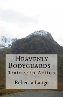 Heavenly Bodyguards - Trainee in Action (Heavenly Bodyguards, #1) - Rebecca Lange