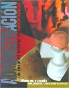 Administracion: Un Enfoque Basado en Competencias - Don Hellriegel, Susan E. Jackson
