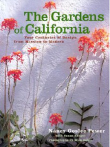 The Gardens Of California: Four Centuries Of Design From Mission To Modern - Nancy Goslee Power
