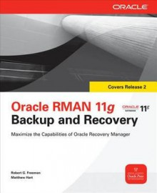 Oracle RMAN 11g Backup and Recovery - Robert G. Freeman, Matthew Hart
