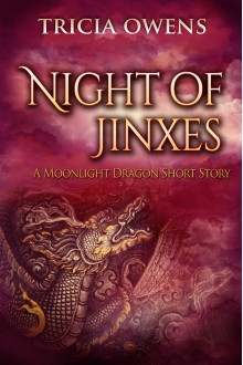 Night of Jinxes: A Moonlight Dragon Short Story - Tricia Owens