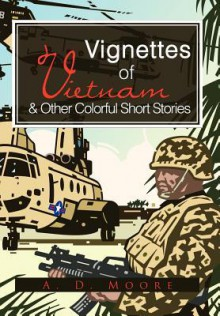 Vignettes of Vietnam & Other Colorful Short Stories - Adrian D. Moore