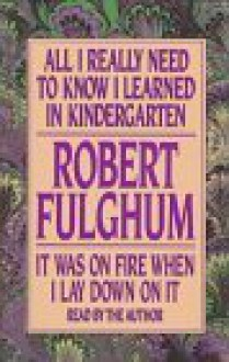 All I Really Need to Know I Learned in Kindergarten/It Was on Fire When I Lay Do Wn on It: Boxed Set - Robert Fulghum