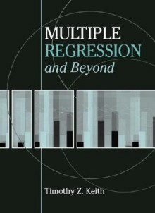 Multiple Regression and Beyond - Timothy Z. Keith