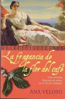 La fragancia de la flor del café - Ana Veloso