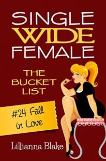 #24 Fall in Love (Single Wide Female: The Bucket List) - Lillianna Blake,P. Seymour