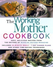 The Working Mother Cookbook: Fast, Easy Recipes from the Editors of Working Mother magazine - Working Mother Magazine, Working Mother