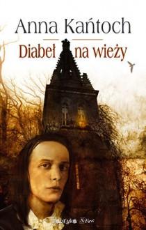 Diabeł na wieży - Anna Kańtoch