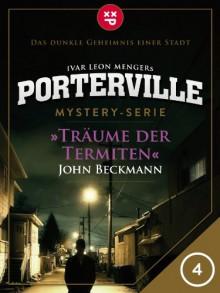 Porterville - Folge 4: Träume der Termiten - John Beckmann;Ivar Leon Menger