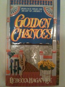 Golden Chances: Romance from the Heart of America - Rebecca Hagan Lee