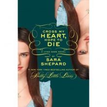 Cross My Heart, Hope To Die (The Lying Game, #5) - Sara Shepard