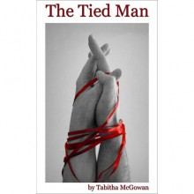 The Tied Man (The Tied Man, #1) - Tabitha McGowan