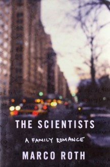 The Scientists: A Family Romance - Marco Roth