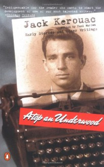 Atop an Underwood: Early Stories and Other Writings - Jack Kerouac