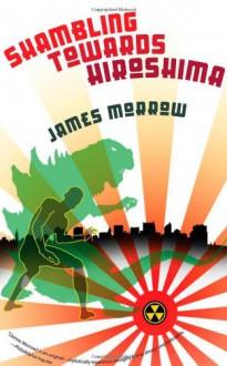 Shambling Towards Hiroshima - James K. Morrow