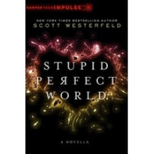 Stupid Perfect World - Scott Westerfeld