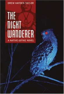 The Night Wanderer: A Native Gothic Novel - Drew Hayden Taylor